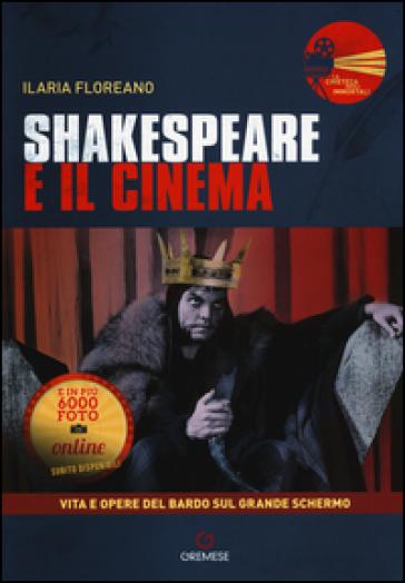 Shakespeare e il cinema. Vita e opere del Bardo sul grande schermo - Ilaria Floreano | Jonathanterrington.com
