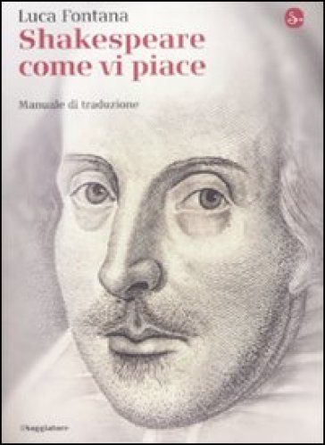 Shakespeare come vi piace. Manuale di traduzione - Luca Fontana |