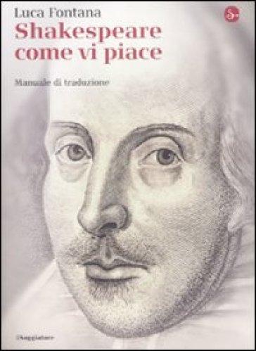 Shakespeare come vi piace. Manuale di traduzione - Luca Fontana | Ericsfund.org