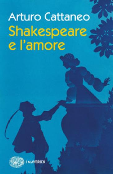Shakespeare e l'amore - Arturo Cattaneo | Thecosgala.com