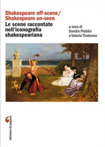 «Shakespeare off-scene/Shakespeare un-seen»: le scene raccontate nell'iconografia shakespeariana - V. Tirabasso |