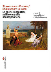 «Shakespeare off-scene/Shakespeare un-seen»: le scene raccontate nell iconografia shakespeariana
