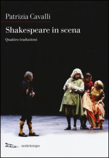 Shakespeare in scena: La tempesta-Sogno di una notte d'estate-Otello-La dodicesima notte - Patrizia Cavalli | Thecosgala.com