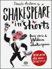 Shakespeare in shorts. Dieci storie di William Shakespeare