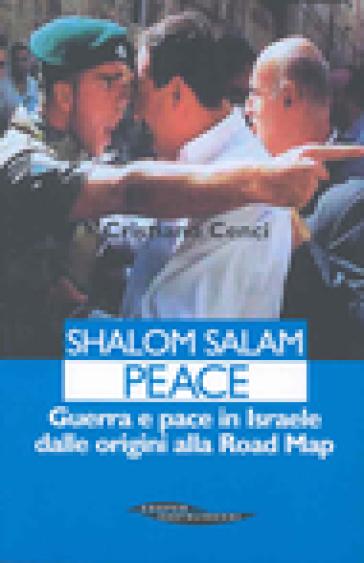 Shalom salam peace. Guerra e pace in Israele dal 1948 ad Abu Mazen - Cristiano Cenci  