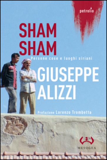 Sham Sham. Persone, cose e luoghi siriani - Giuseppe Alizzi   Kritjur.org