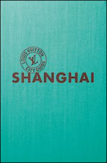 Shangai. Louis Vuitton City Guide. Ediz. italiana - Bertrand Meunier | Rochesterscifianimecon.com