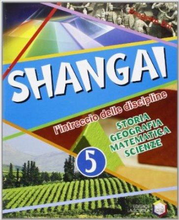 Shangai. L'intreccio delle discipline. Per la 5ª classe elementare. Con espansione online