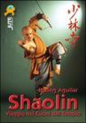 Shaolin. Viaggio nel cuore del tempio - Huang Aguilar   Rochesterscifianimecon.com