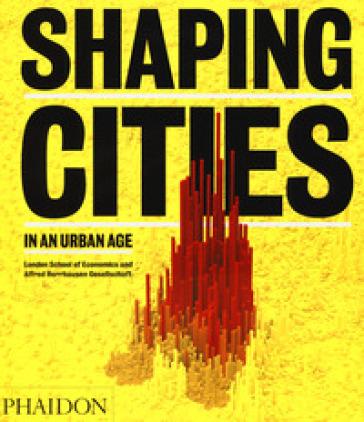 Shaping cities in an urban age. Ediz. illustrata - Richard Burdett |