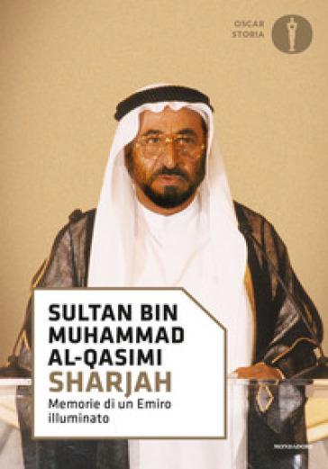 Sharjah. Memorie di un emiro illuminato - Sultan bin Muhammad al-Qasimi | Rochesterscifianimecon.com