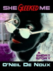 She Gleeked Me (A Lucien Caye Private Eye Story)
