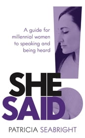 She Said!: A guide for millennial women to speaking and being heard