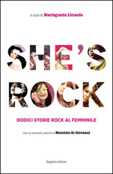 She's rock. Dodici storie rock al femminile. Con un racconto inedito di Maurizio de Giovanni - M. Liccardo |