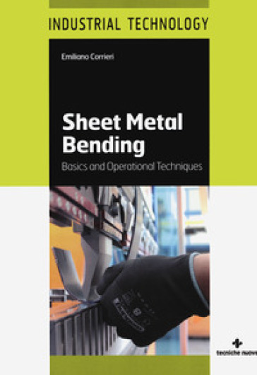 Sheet metal bending. Basics and operational techniques - Emiliano Corrieri |