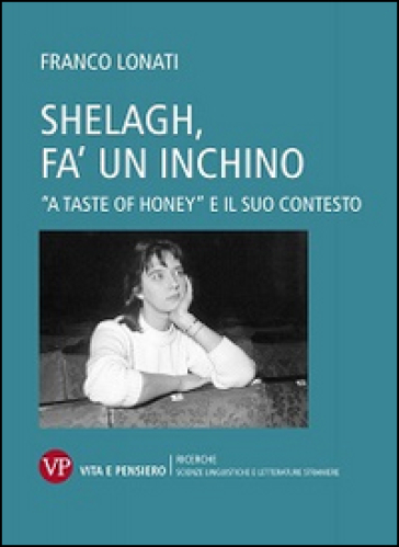 Shelagh, fa' un inchino. A «Taste of Honey» e il suo contesto - Franco Lonati | Ericsfund.org