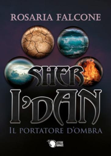 Sher i'Dan. Il portatore d'ombra - Rosaria Falcone  