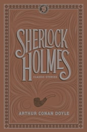 Sherlock Holmes: Classic Stories (Barnes & Noble Collectible Editions)