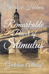 Sherlock Holmes: Remarkable Power of Stimulus