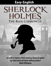 Sherlock Holmes : The Blue Carbuncle re-told in twenty-first century Easy-English
