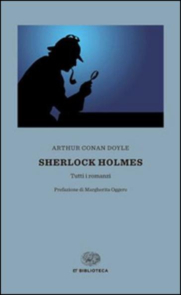 Sherlock Holmes. Tutti i romanzi - Arthur Conan Doyle |