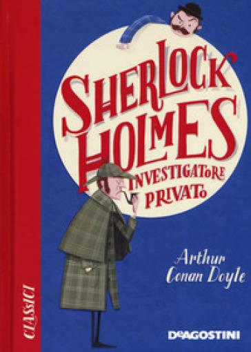 Sherlock Holmes investigatore privato - Arthur Conan Doyle |