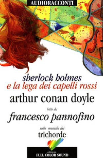 Sherlock Holmes e la lega dei capelli rossi letto da Francesco Pannofino. Audiolibro. CD Audio - Arthur Conan Doyle |