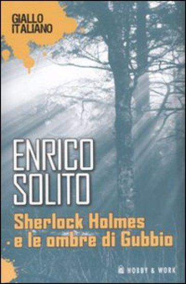 Sherlock Holmes e le ombre di Gubbio - Enrico Solito  