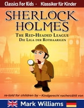 Sherlock Holmes re-told for children / kindgerecht nacherzählt : The Red-Headed League / Die Liga der Rothaarigen