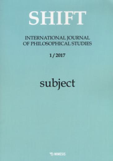 Shift. International journal of philosophical studies (2017). 1: Subject - D. Calabrò  