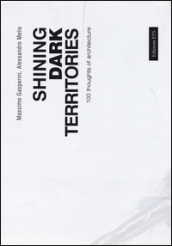 Shining dark territories. 100 thoughts of architecture. Ediz. italiana e inglese