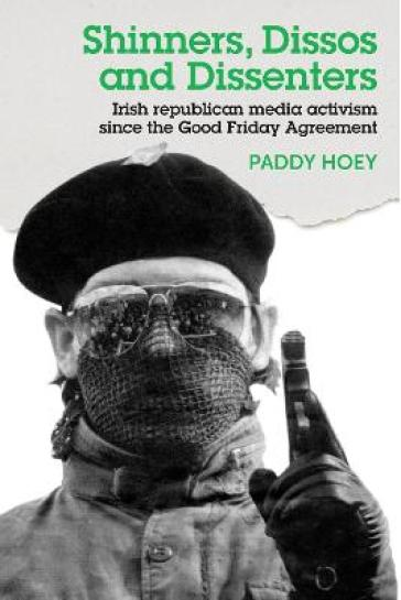 Shinners, Dissos and Dissenters: Irish Republican Media Activism Since the Good Friday Agreement
