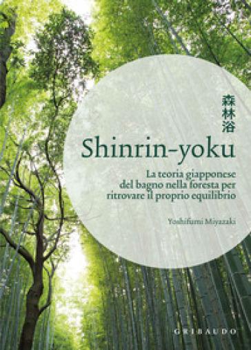 Shinrin-yoku. La teoria giapponese del bagno nella foresta per ritrovare il proprio equilibrio - Yoshifumi Miyazaki | Thecosgala.com