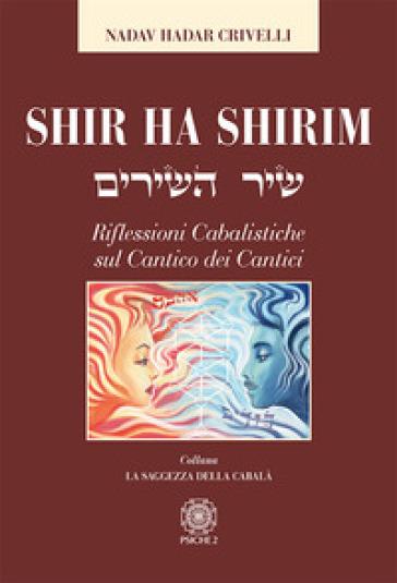 Shir ha Shirim. Riflessioni cabalistiche sul Cantico dei cantici - Nadav Hadar Crivelli |