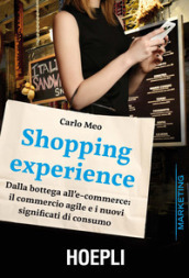 Shopping experience. Dalla bottega all e-commerce: il commercio agile e i nuovi significati di consumo