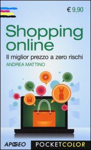 Shopping online. Il miglior prezzo a zero rischi - Andrea Mattino |