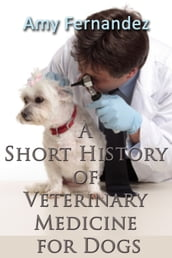 A Short History of Veterinary Medicine for Dogs
