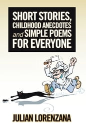 Short Stories, Childhood Anecdotes and Simple Poems for Everyone