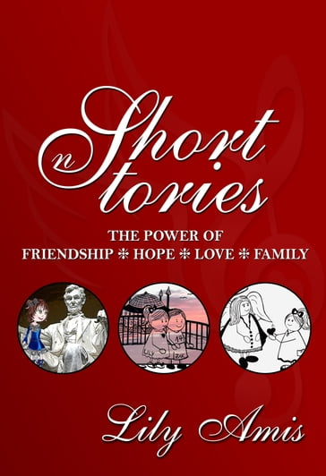 Short Stories: The Power of Friendship, Hope, Love and Family