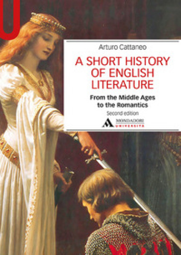 A Short history of English literature. 1: From the Middle Ages to the Romantics - Arturo Cattaneo |