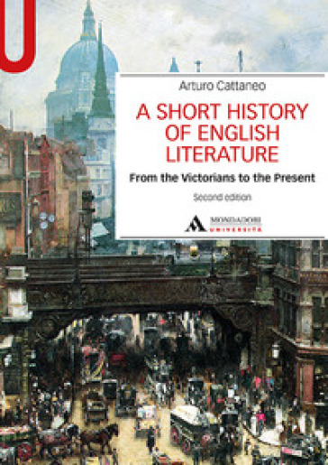 A Short history of English literature. 2: From the Victorians to the Present - Arturo Cattaneo | Ericsfund.org