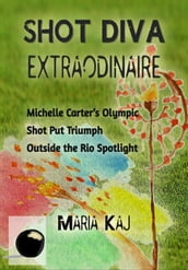 Shot Diva Extraordinaire: Michelle Carter s Olympic Shot Put Triumph Outside of the Rio Spotlight