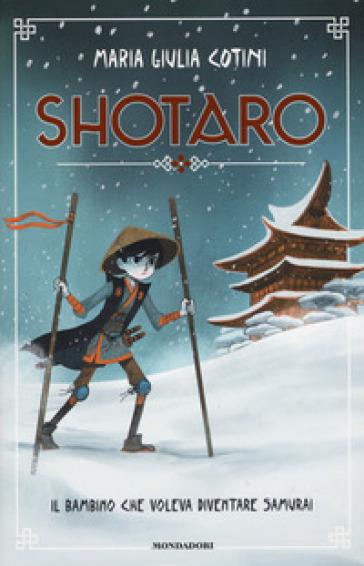 Shotaro. Il bambino che voleva diventare samurai - Maria Giulia Cotini |
