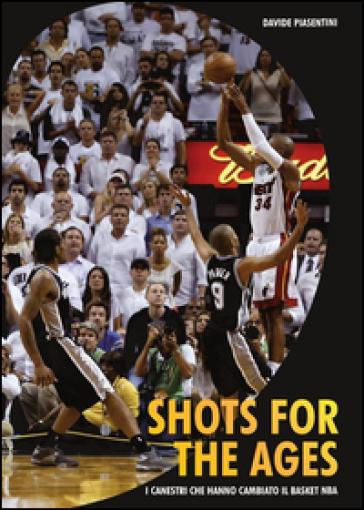 Shots for the ages. I canestri che hanno cambiato il basket NBA - Davide Piasentini | Thecosgala.com