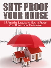 Shtf Proof Your House: 15 Amazing Lessons on How to Protect Your House From Earthquakes