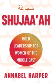 Shujaa ah: Bold Leadership for Women of the Middle East