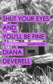 Shut Your Eyes and You ll Be Fine: A Casey Collins Short Story