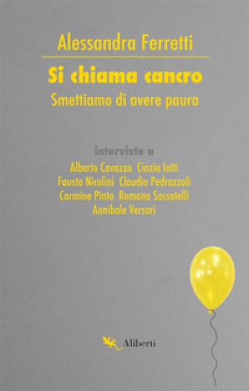Si chiama cancro. Smettiamo di avere paura - Alessandra Ferretti pdf epub