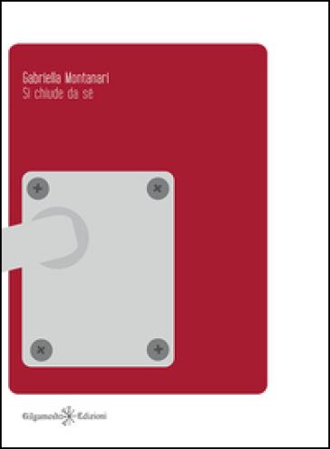 Si chiude da sé - Gabriella Montanari | Kritjur.org