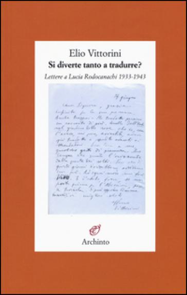 Si diverte tanto a tradurre? Lettere a Lucia Rodocanachi 1933-1943 - Elio Vittorini pdf epub